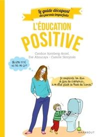 Candice Kornberg-Anzel et Eve Aboucaya - Guide des parents imparfaits : Education positive.