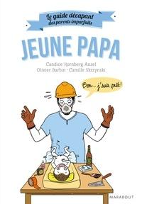Candice Kornberg-Anzel et Camille Skrzynski - Le guide décapant des parents imparfaits - Jeune papa.