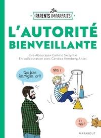Candice Kornberg-Anzel et Eve Aboucaya - Le guide des parents imparfaits - l'autorité bienveillante.