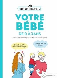 Candice Kornberg-Anzel - Le guide des parents imparfaits - votre bébé de 0 à 3 ans.