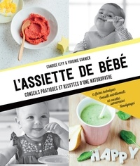 Candice Levy et Virginie Garnier - L'assiette de bébé - conseils pratiques et recettes d'une Naturopathe.