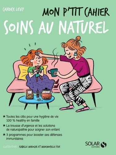 Candice Levy - Mon p'tit cahier soins au naturel.