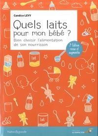 Candice Levy - Quels laits pour mon bébé ? - Bien choisir l'alimentation de son nourrisson.