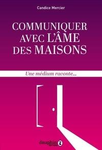 Candice Mercier - Communiquer avec l'âme des maisons - Une medium raconte....