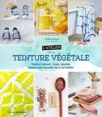 L'atelier de la teinture végétale- Facile et naturel : créez, recyclez, donnez une nouvelle vie à vos textiles - Candice Pichard |