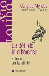 Candido Mendes et François L'Yvonnet - Le Défi de la différence - Entretiens sur la latinité avec François L'Yvonnet.