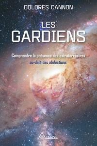 Cannon Dolores et Marie-Josée Thériault - Les Gardiens - Comprendre la présence des extraterrestres  – au-delà des abductions.
