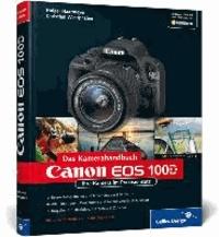 Canon EOS 100D. Das Kamerahandbuch - Ihre Kamera im Praxiseinsatz.