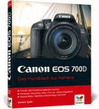 Canon EOS 700D - Das Handbuch zur Kamera.