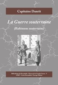Capitaine Danrit - La Guerre souterraine - Robinsons souterrains.
