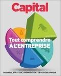 Capital - Tout comprendre à l'entreprise - Business, stratégie, organisation : le guide graphique.