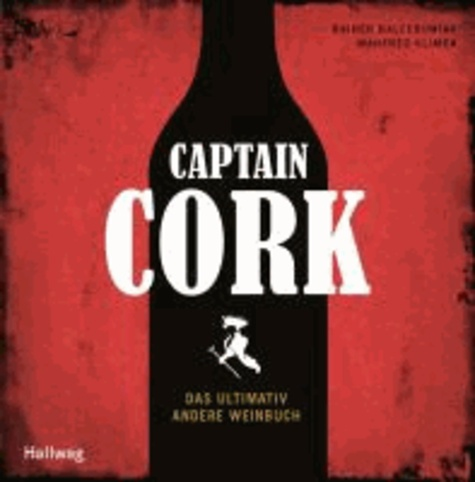 Captain Cork - Das ultimativ andere Weinbuch.