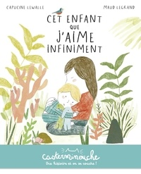 Capucine Lewalle et Maud Legrand - Cet enfant que j'aime infiniment.