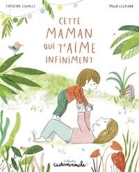 Capucine Lewalle et Maud Legrand - Cette maman qui t'aime infiniment.