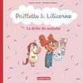 Capucine Lewalle et Bérengère Delaporte - Paillette & Lilicorne  : La drôle de maladie.