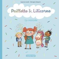 Capucine Lewalle et Bérengère Delaporte - Paillette & Lilicorne Tome 1 : La rentrée.
