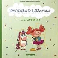 Capucine Lewalle et Bérengère Delaporte - Paillette & Lilicorne Tome 3 : La grosse bêtise.