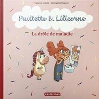 Capucine Lewalle et Bérengère Delaporte - Paillette & Lilicorne Tome 4 : La drôle de maladie.