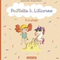 Capucine Lewalle et Bérengère Delaporte - Paillette & Lilicorne Tome 5 : A la plage.