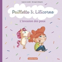 Capucine Lewalle et Bérengère Delaporte - Paillette & Lilicorne Tome 6 : L'invasion des poux.