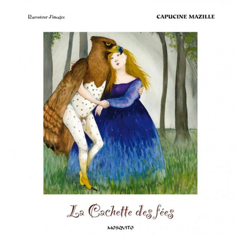 Capucine Mazille - La cachette des fées.