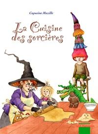 Capucine Mazille - La cuisine des sorcières.