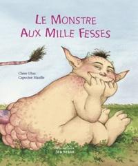 Capucine Mazille et Claire Ubac - Le monstre aux mille fesses.