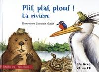Capucine Mazille et Sylvie Garin - Plif, plaf, plouf ! La rivière. 1 CD audio