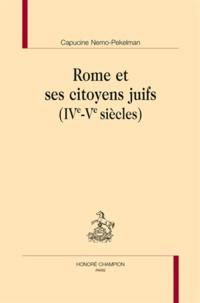 Capucine Nemo-Pekelman - Rome et ses citoyen juifs (IVe-Ve siècles).