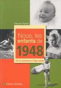 Capucine Vignaux - Nous, les enfants de 1948 - De la naissance à l'âge adulte.