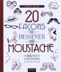 Cara Bean - 20 facons de dessiner une moustache et 44 traits et caractéristiques amusants.