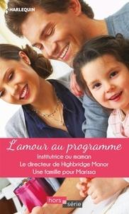 Cara Colter et Susanne James - L'amour au programme - Institutrice ou maman - Le directeur de Highbridge Manor - Une famille pour Marissa.