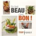 Cara Hobday et Jo Denbury - Si c'est beau, c'est bon ! Les secrets d'une belle assiette - Top Chef.
