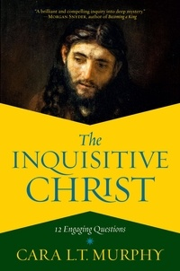Cara L. T. Murphy - The Inquisitive Christ - 12 Engaging Questions.