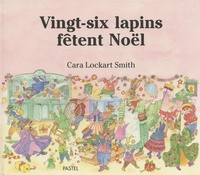 Cara Lockart Smith - Vingt-six lapins fêtent Noël.