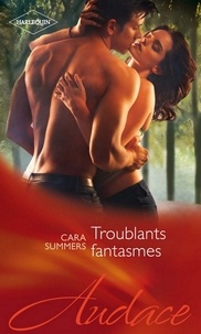 Cara Summers - Troublants fantasmes.