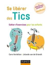 Cara Verdellen et Jolande Van de Griendt - Se libérer des Tics - Cahier d'exercices pour les enfants.