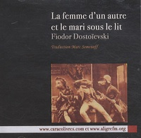 Fédor Dostoïevski - La femme d'un autre et le mari sous le lit. 1 CD audio