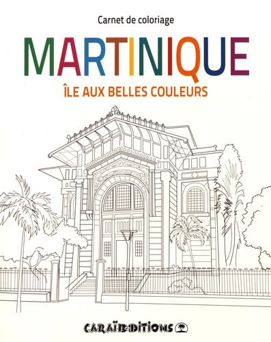 Coloriage De Belles Couleurs.Martinique Ile Aux Belles Couleurs Carnet De Coloriage Grand Format