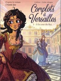 Carbone et Giulia Adragna - Complots à Versailles Tome 1 : A la cour du Roi.