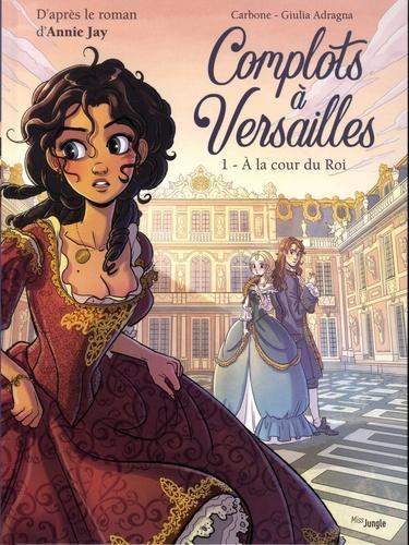 Complots à Versailles Tome 1 A la cour du Roi