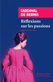 Cardinal de Bernis - Réflexions sur les passions.