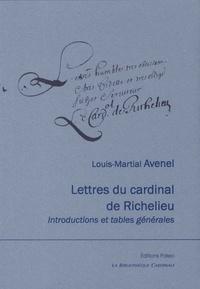 Cardinal de Richelieu et Louis Martial Avenel - Lettres de Richelieu - Introductions et tables générales.