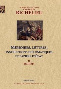 Cardinal de Richelieu - Mémoires, lettres, instructions diplomatiques et papiers d'Etat - Tome 2 (1611-1614).