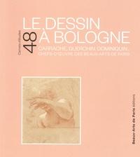 Carel Van Tuyll van Serooskerken et Emmanuelle Brugerolles - Le dessin à Bologne - Carrache, Guerchin, Dominiquin... Chefs-d'oeuvre des Beaux-Arts de Paris.