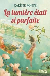 Carène Ponte - La lumière était si parfaite.