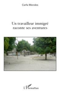 Carfa Mendes - Un travailleur immigré raconte ses aventures.