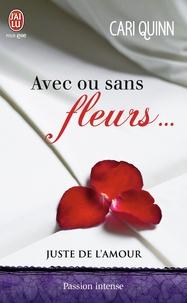 Cari Quinn - Juste de l'amour Tome 1 : Avec ou sans fleurs....