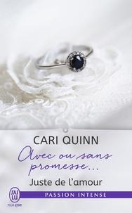 Cari Quinn - Juste de l'amour Tome 3 : Avec ou sans promesse....