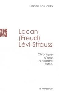 Carina Basualdo - Lacan (Freud) Lévi-Strauss - Chronique d'une rencontre ratée.